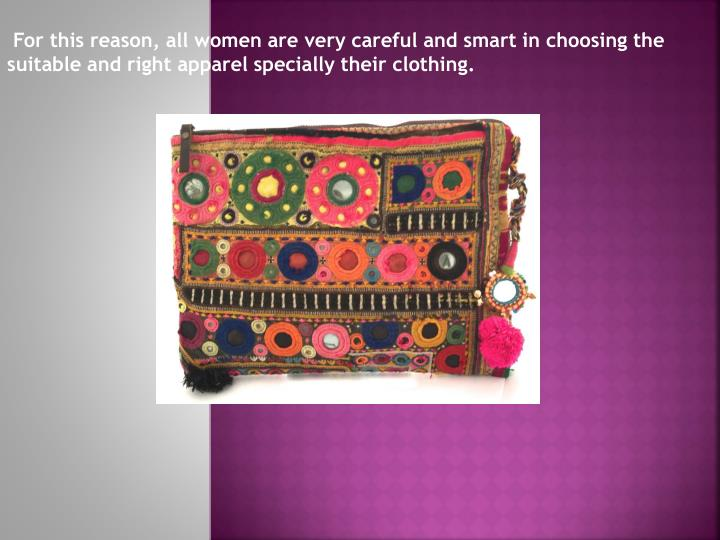 For this reason, all women are very careful and smart in choosing the suitable and right apparel spe...