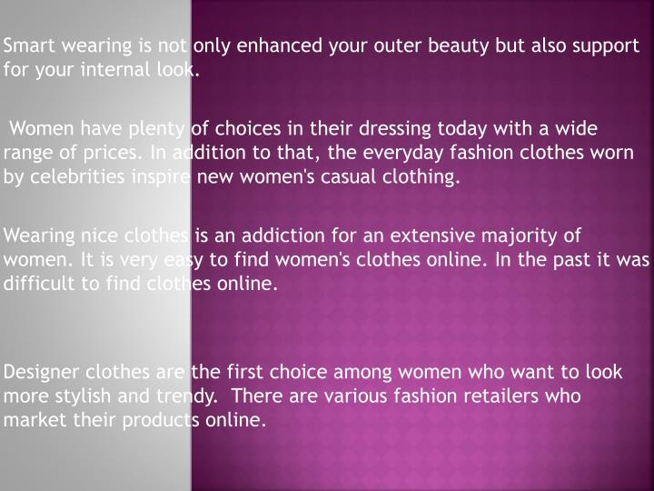 Smart wearing is not only enhanced your outer beauty but also support for your internal look