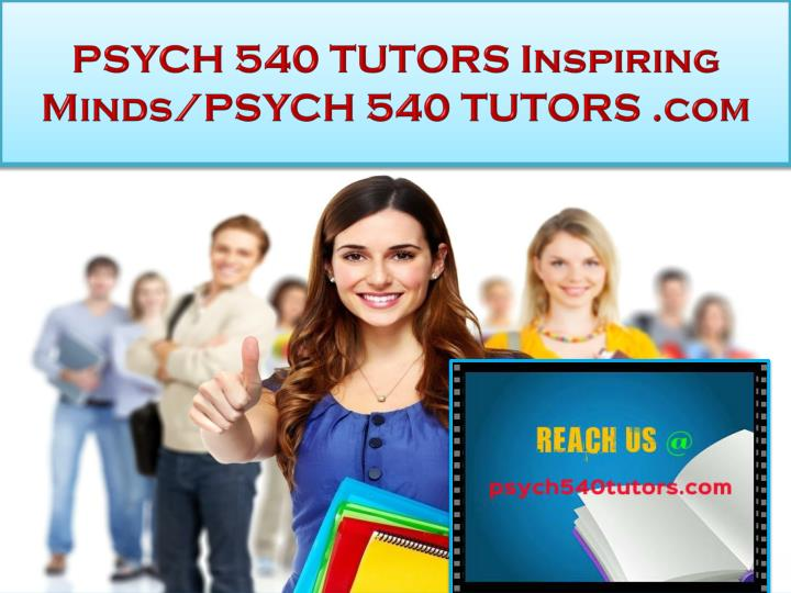 psych 540 tutors inspiring minds psych 540 tutors com n.