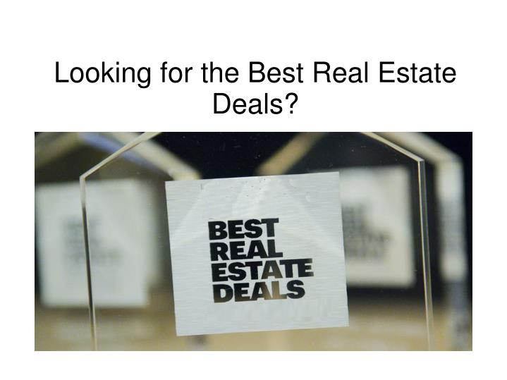 looking for the best real estate deals n.