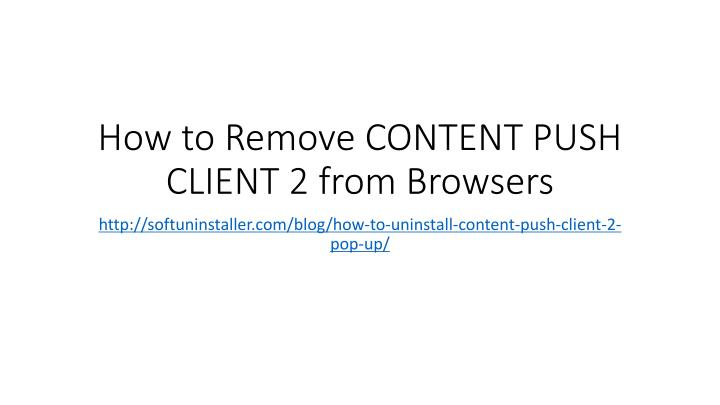 how to remove content push client 2 from browsers n.