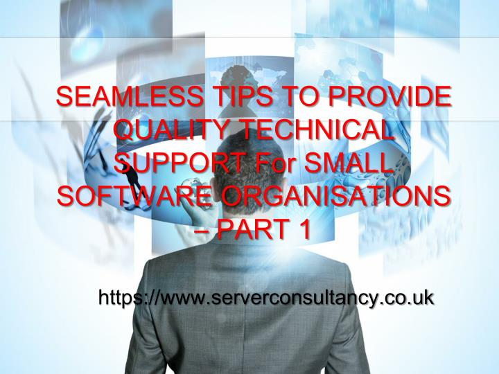 seamless tips to provide quality technical support for small software organisations part 1 n.