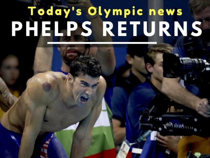 today s olympic news phelps returns n.