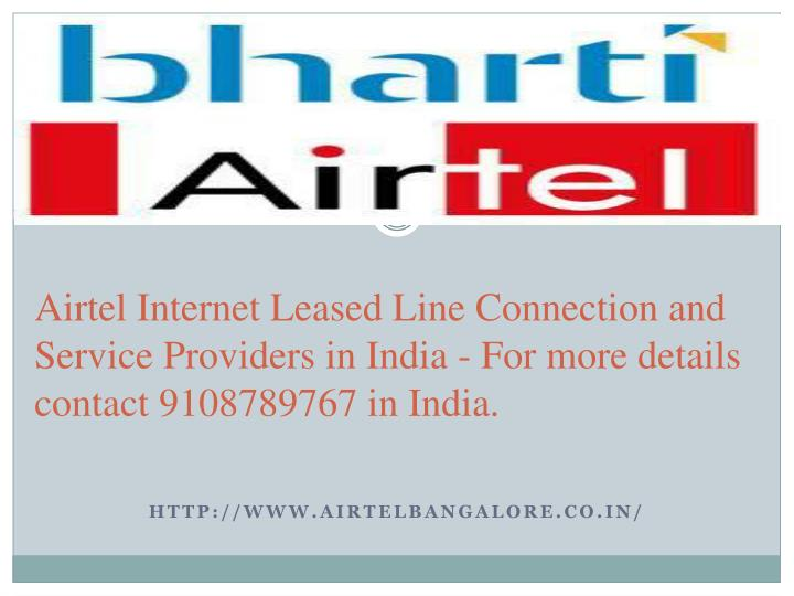 Airtel Internet Leased Line Connection and Service Providers in India - For more details contact 910...