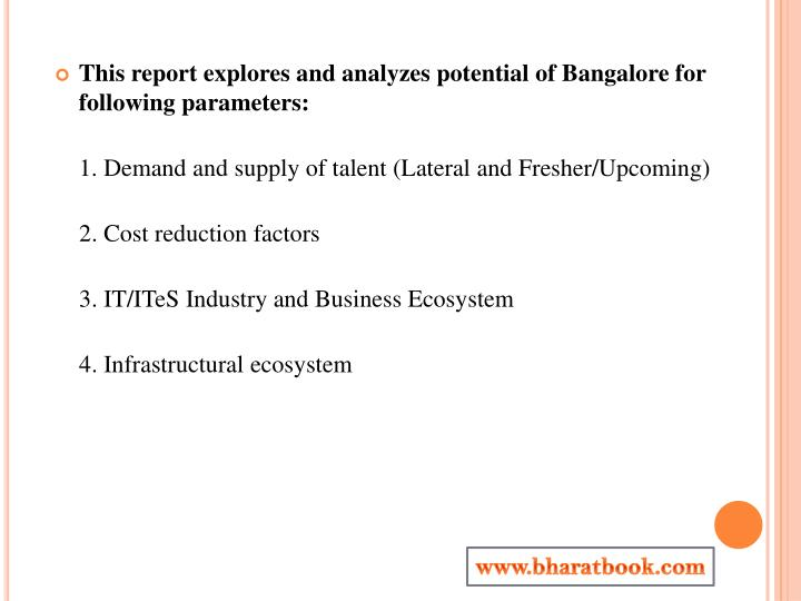 This report explores and analyzes potential of Bangalore for following parameters: