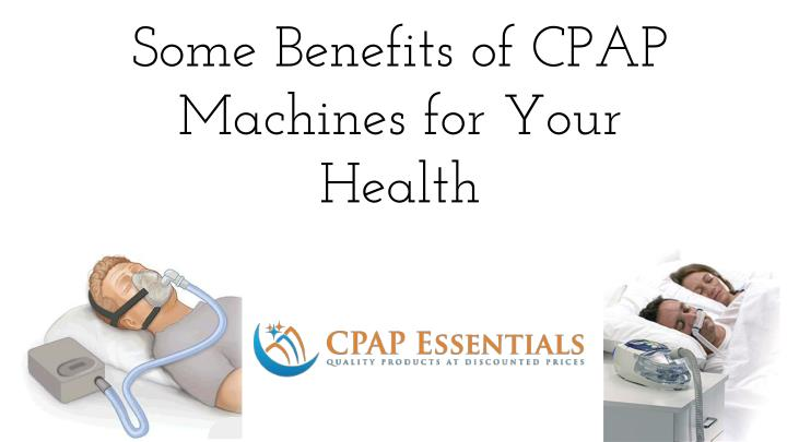 some benefits of cpap machines for your health n.
