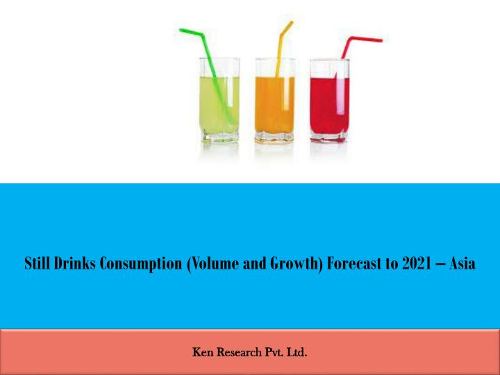 still drinks consumption volume and growth forecast to 2021 asia n.