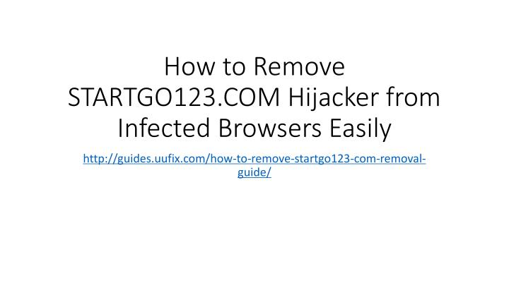 how to remove startgo123 com hijacker from infected browsers easily n.