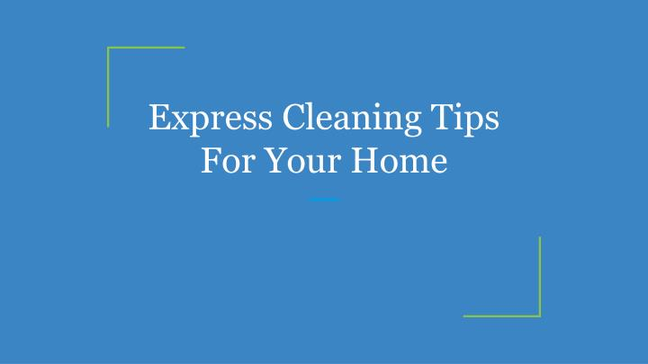 express cleaning tips for your home n.