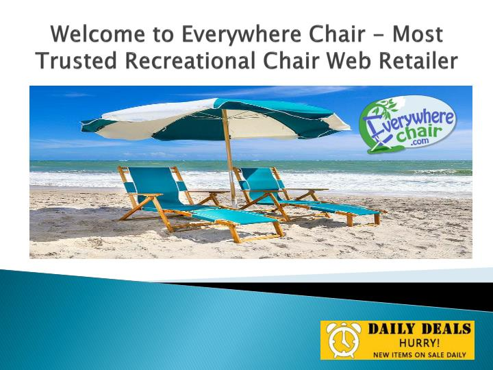 welcome to everywhere chair most trusted recreational chair web retailer n.