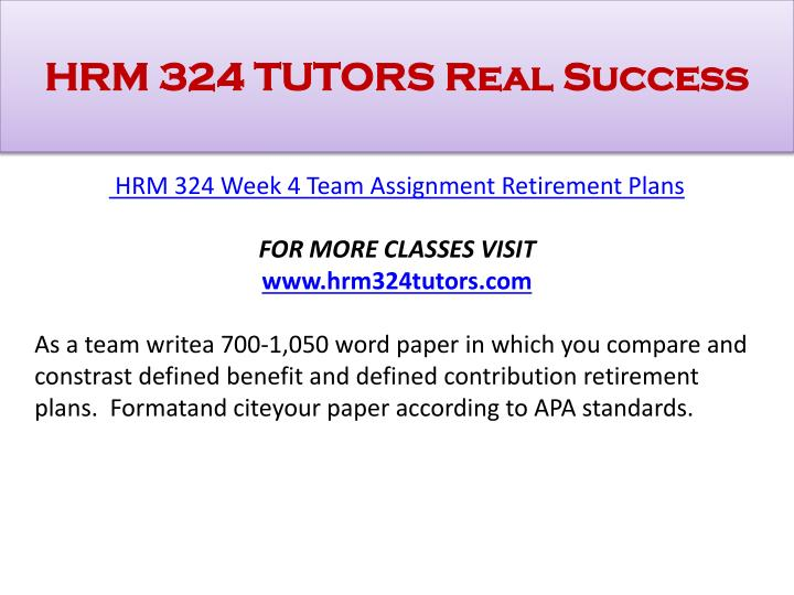 hrm 324 week 4 retirement and You are employed in a newly formed organization with 150 employees management has asked you, as an hr benefits specialist, to provide them with a proposal t.