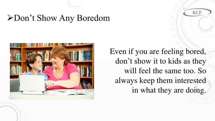 Don't Show Any Boredom