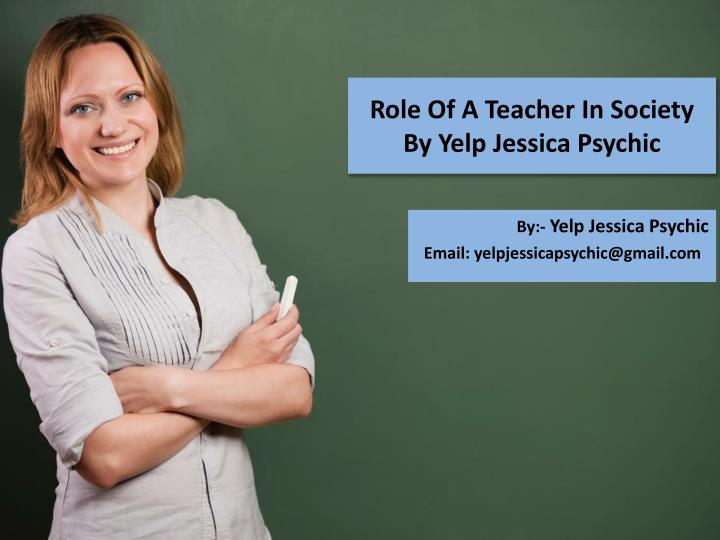 role of a teacher in society by yelp jessica psychic n.
