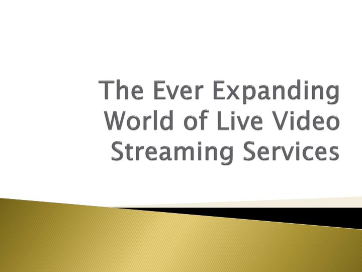the ever expanding world of live video streaming services n.