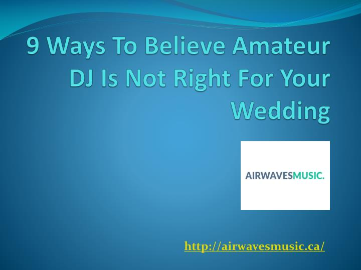 9 ways to believe amateur dj is not right for your wedding