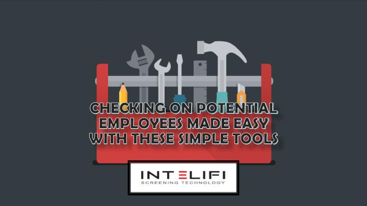 checking on potential employees made easy with these simple tools n.