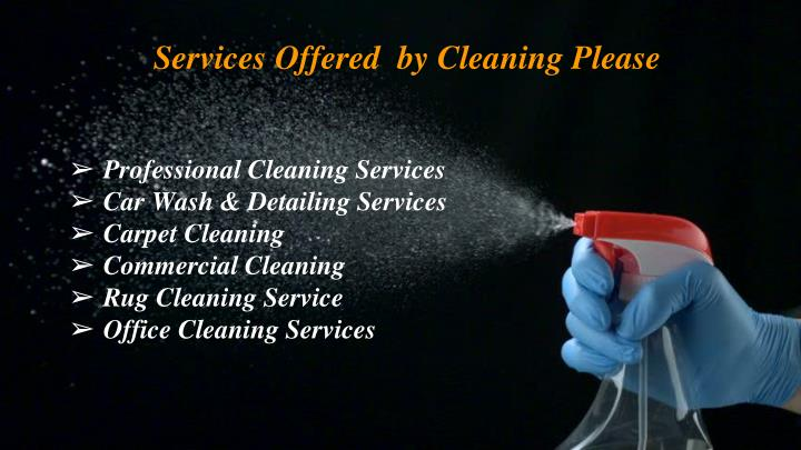 Services offered by cleaning please