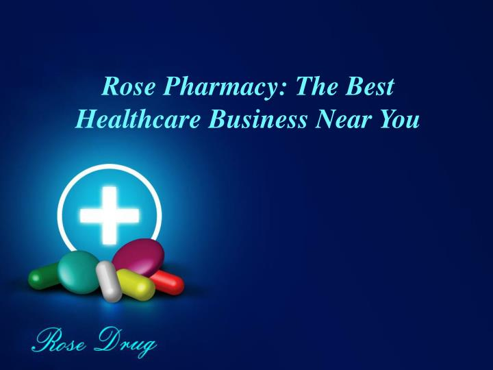 rose pharmacy the best healthcare business near you n.