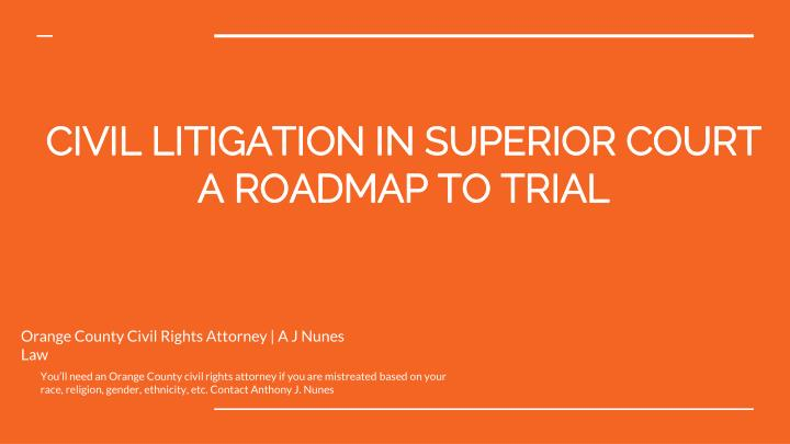 civil litigation in superior court a roadmap to trial n.