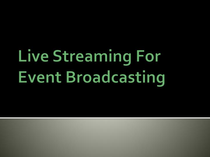 live streaming for event broadcasting n.