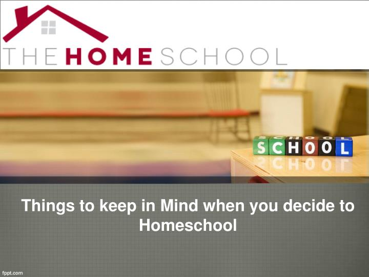 things to keep in mind when you decide to homeschool n.