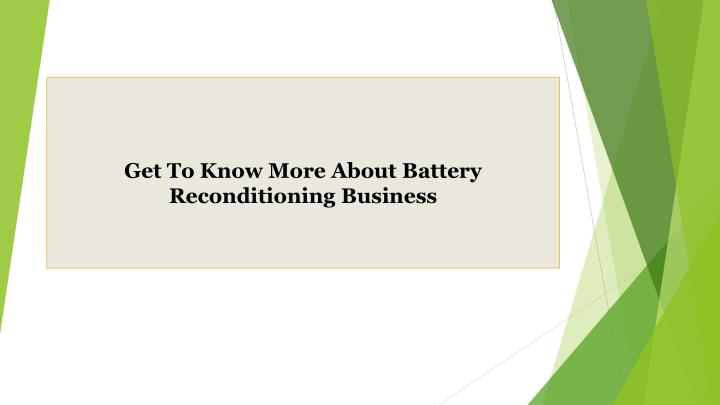 get to know more about battery reconditioning business n.