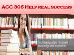 acc 306 help real success17