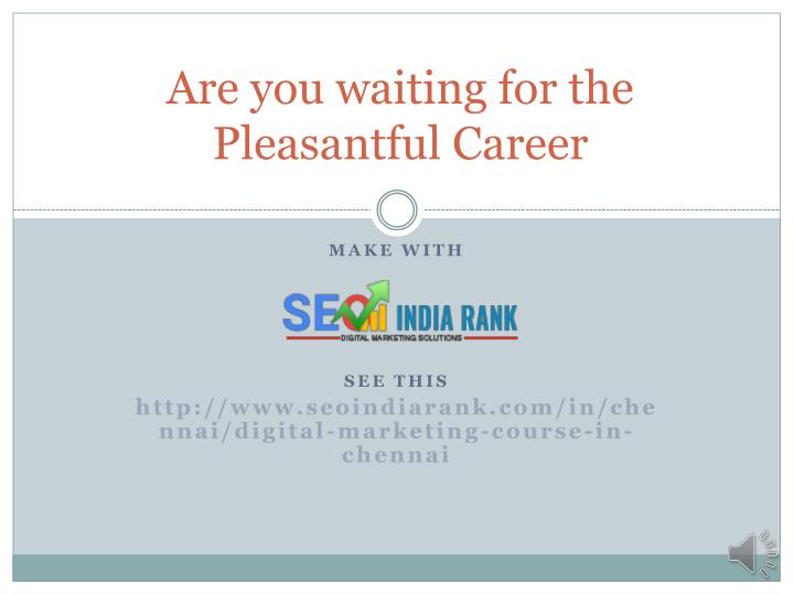 are you waiting for the pleasantful career n.
