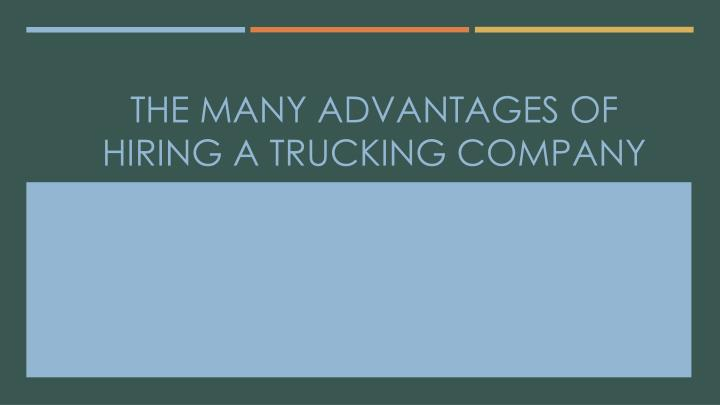 the many advantages of hiring a trucking company n.