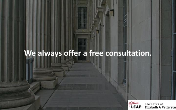 We always offer a free consultation.