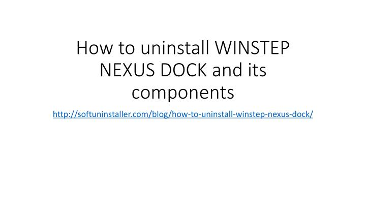 how to uninstall winstep nexus dock and its components n.