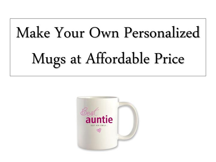 make your own personalized mugs at affordable price n.