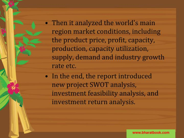 Then it analyzed the world's main region market conditions, including the product price, profit, capacity, production, capacity utilization, supply, demand and industry growth rate etc.