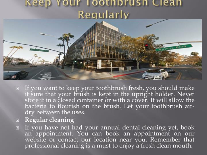 Keep your toothbrush clean regularly