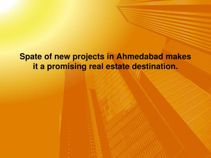 spate of new projects in ahmedabad makes it a promising real estate destination n.
