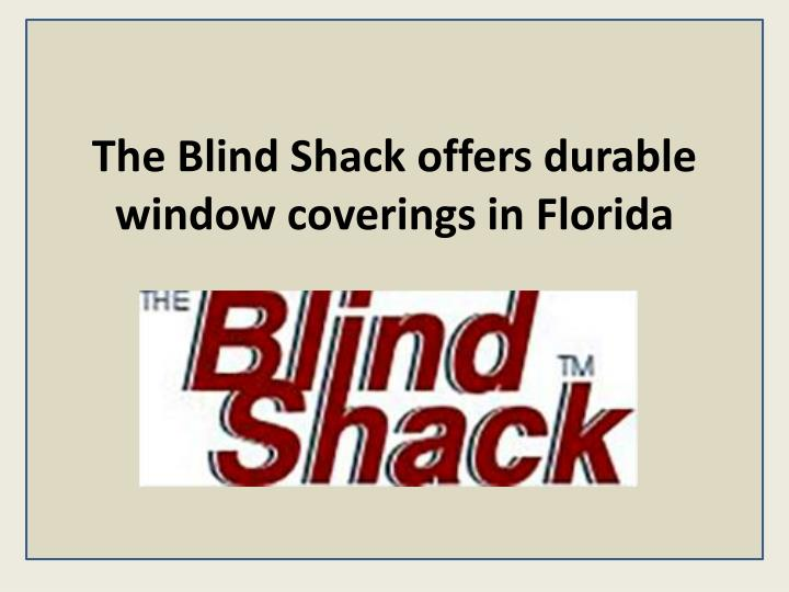 the blind shack offers durable window coverings in florida n.