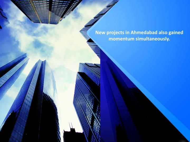 new projects in ahmedabad also gained momentum simultaneously n.