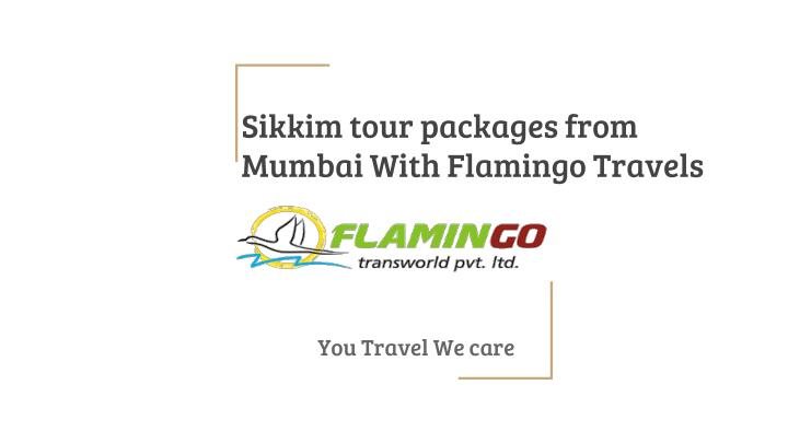 sikkim tour packages from mumbai with flamingo travels n.