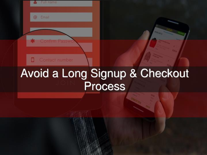 Avoid a Long Signup & Checkout Process