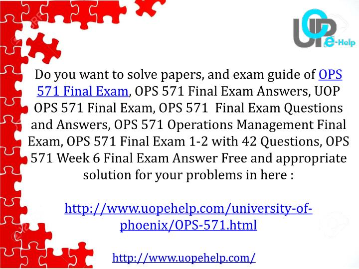univeristy of phoenix ops 571 final exam As a current student on this bumpy collegiate pathway, i stumbled upon course hero, where i can find study resources for nearly all my courses, get online help from tutors 24/7, and even share my old projects, papers, and lecture notes with other students kiran temple university fox school of.