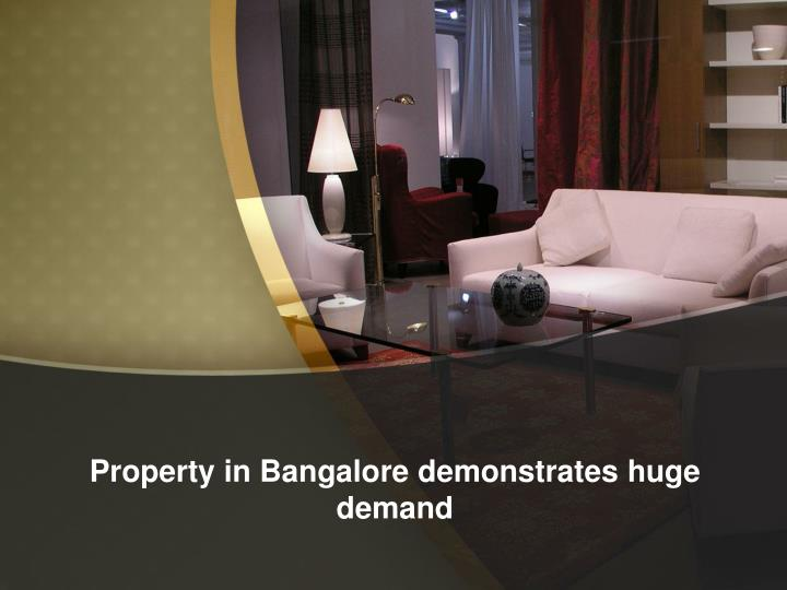 Property in bangalore demonstrates huge demand