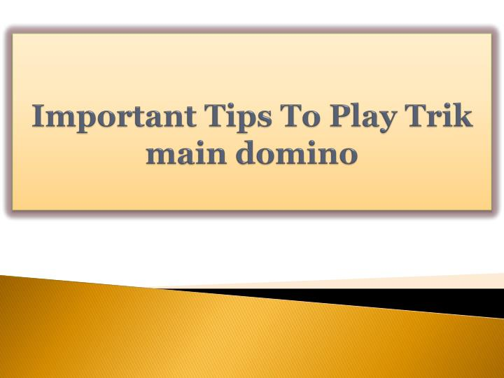 important tips to play trik main domino n.