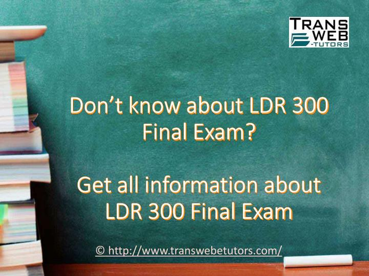 ldr300 final exam Ldr 300 - leading diversity category: essay writing you are a manager and leader in a diverse organization that includes locations in many other countries.