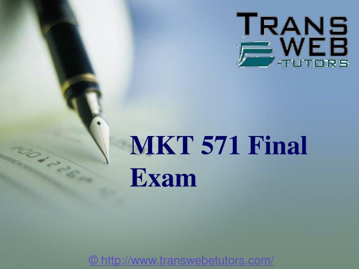 final exam answers for mkt 571