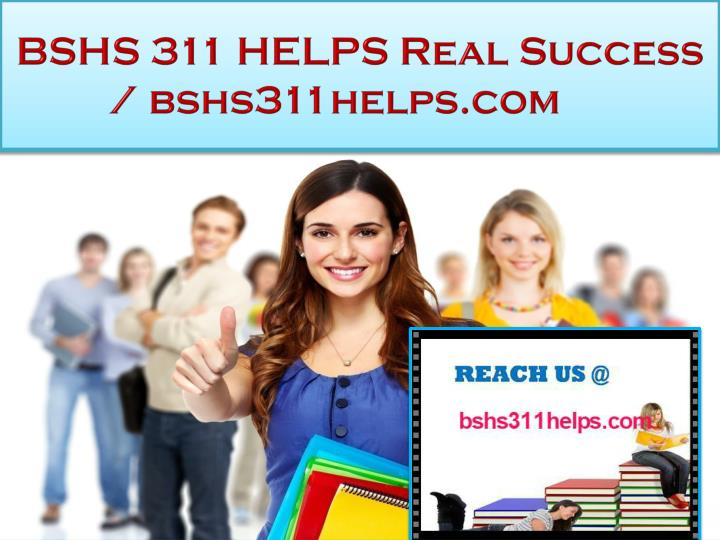 bshs 311 helps real success bshs311helps com n.