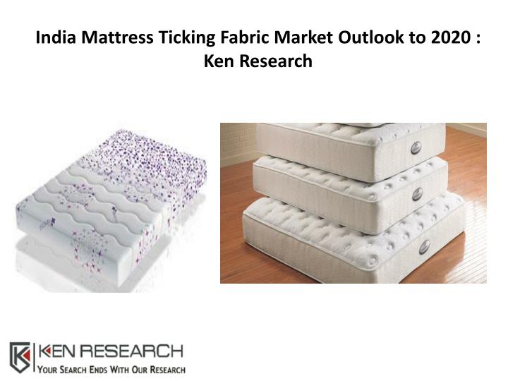 india mattress ticking fabric market outlook to 2020 ken research n.