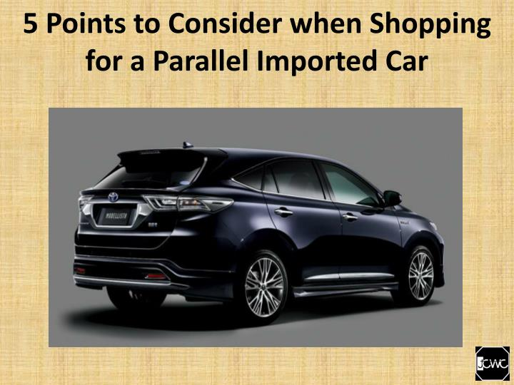 5 points to consider when shopping for a parallel imported car n.