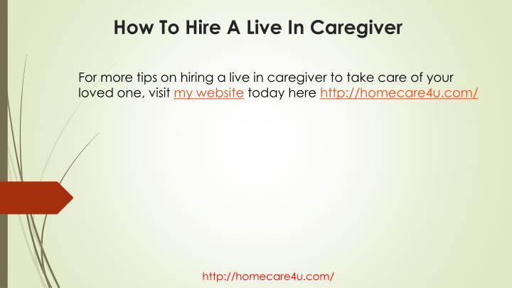 For more tips on hiring a live in caregiver to take care of your loved one, visit