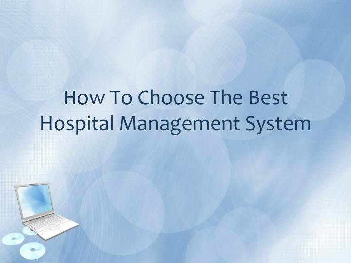 how to choose the best hospital management system n.