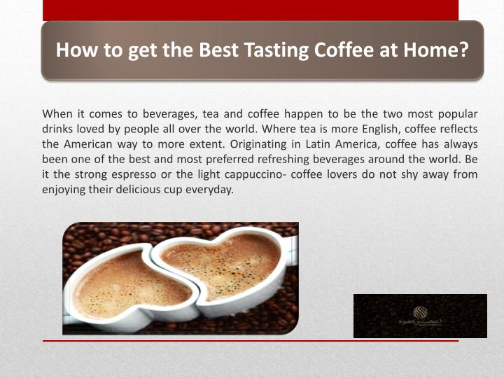 Tips on How to Get the Best Taste of Coffee